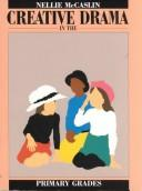Cover of: Creative drama in the primary grades | Nellie McCaslin