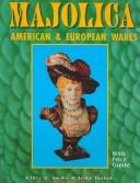 Cover of: Majolica: American & European Wares