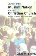Journeys of the Muslim nation and the Christian church by David W. Shenk