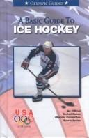 Cover of: A Basic Guide to Ice Hockey (Olympic Guides) | U. S. Olympic Committee