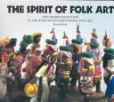 Cover of: The spirit of folk art: the Girard Collection at the Museum of International Folk Art