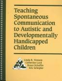 Cover of: Teaching Spontaneous Communication to Autistic and Developmentally Handicapped Children
