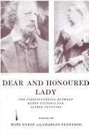 Cover of: Dear and honoured lady: the correspondence between Queen Victoria and Alfred Tennyson