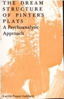 The dream structure of Pinter's plays by Lucina Paquet Gabbard