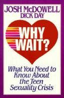 Cover of: Why wait?: what you need to know about the teen sexuality crisis