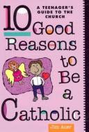 Cover of: 10 good reasons to be a Catholic | Jim Auer
