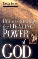 Cover of: Understanding the Healing Power of God