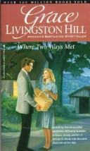Cover of: Where Two Ways Met (Grace Livingston Hill #01)