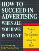 Cover of: How to Succeed in Advertising When All You Have Is Talent | Laurence Minsky