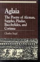 Cover of: Aglaia: The Poetry of Alcman,  Sappho,  Pindar,  Bacchylides,  and Corinna (Greek Studies : Interdisciplinary Approaches) | Charles Segal