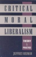 Cover of: Critical moral liberalism: theory and practice