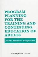 Cover of: Program Planning for the Training and Continuing Education of Adults | Peter S. Cookson