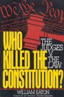 Cover of: Who killed the Constitution? | Eaton, William