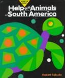 Cover of: Help the Animals of South America | Robert Sabuda