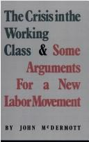 Cover of: The crisis in the working class and some arguments for a new labor movement | McDermott, John professor.