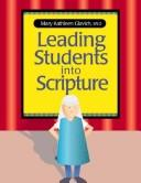 Cover of: Leading students into Scripture | Mary Kathleen Glavich