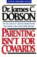 Cover of: Parenting Isn't for Cowards | James C. Dobson