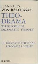Cover of: Theo-Drama: Theological Dramatic Theory : The Dramatis Personae: The Person in Christ (Balthasar, Hans Urs Von//Theo-Drama)