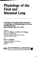 Cover of: Physiology of the fetal and neonatal lung | International Symposium on Physiology and Pathophysiology of the Fetal and Neonatal Lung (1985 Brussels, Belgium)