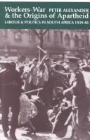 Cover of: Workers, War, and the Origins of Apartheid: Labour & Politics in South Africa, 1939-48