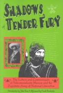 Cover of: Shadows of tender fury: the letters and communiqués of Subcomandante Marcos and the Zapatista Army of National Liberation