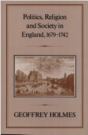 Cover of: Politics, religion, and society in England, 1679-1742 | Geoffrey S. Holmes