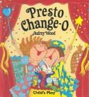 Cover of: Presto Change-O (Child's Play Library) | Audrey Wood
