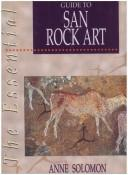 Cover of: The Essential Guide to San Rock Art (The Essential Guide Series)