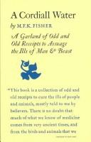 Cover of: A cordiall water: a garland of odd & old receipts to assuage the ills of man & beast