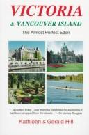 Cover of: Victoria & Vancouver Island: The Almost Perfect Eden  | Kathleen Thompson Hill