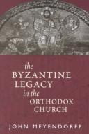 Cover of: The Byzantine legacy in the Orthodox Church