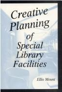 Cover of: Creative Planning of Special Library Facilities (Science and Technology Supplement, No 1) (Science and Technology Supplement, No 1) | Ellis Mount