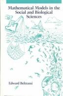 Cover of: Mathematical models in the social and biological sciences | Edward J. Beltrami