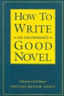 Cover of: How to write an uncommonly good novel |