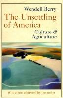 Cover of: The unsettling of America | Wendell Berry