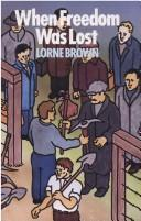 Cover of: When freedom was lost | Lorne Brown