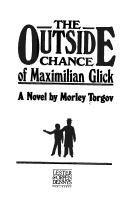 Cover of: The outside chance of Maximilian Glick | Morley Torgov