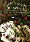 Cover of: Our Gardens Ourselves: Reflections on an Ancient Art