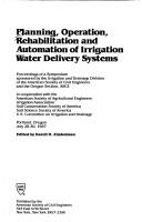 Cover of: Planning, Operation, Rehabilitation, and Automation of Irrigation Water Delivery Systems