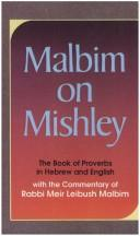 Cover of: Malbim on Mishley: the commentary of Meir Leibush Malbim on the Book of Proverbs