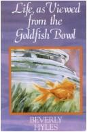 Cover of: Life, as Viewed from the Goldfish Bowl