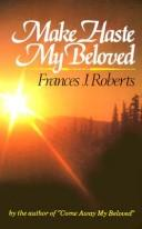 Cover of: Make Haste My Beloved: | Frances J. Roberts
