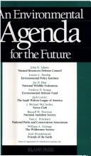 Cover of: An Environmental agenda for the future | by leaders of America's foremost environmental organizations, John H. Adams ... [et al.] ; edited by Robert Cahn.