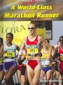 Cover of: A World-Class Marathon Runner (The Making of a Champion) | Haydn Middleton