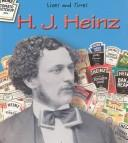 Cover of: H. J. Heinz (Lives and Times (Des Plaines, Ill.).) | Margaret C. Hall