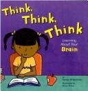 Cover of: Think, Think, Think: Learning About Your Brain (The Amazing Body)