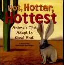 Cover of: Hot, Hotter, Hottest: Animals That Adapt To Great Heat (Animal Extremes)