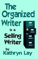 Cover of: The Organized Writer Is A Selling Writer | Kathryn Lay