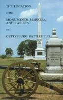 Cover of: The Location of the Monuments, Markers, and Tablets on Gettysburg Battlefield