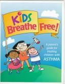 Cover of: Kids breathe free! |